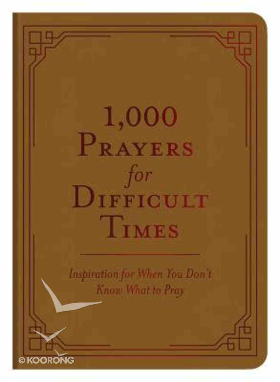 1,000 Prayers For Difficult Times: Inspiration For When You Don't Know What to Pray Paperback