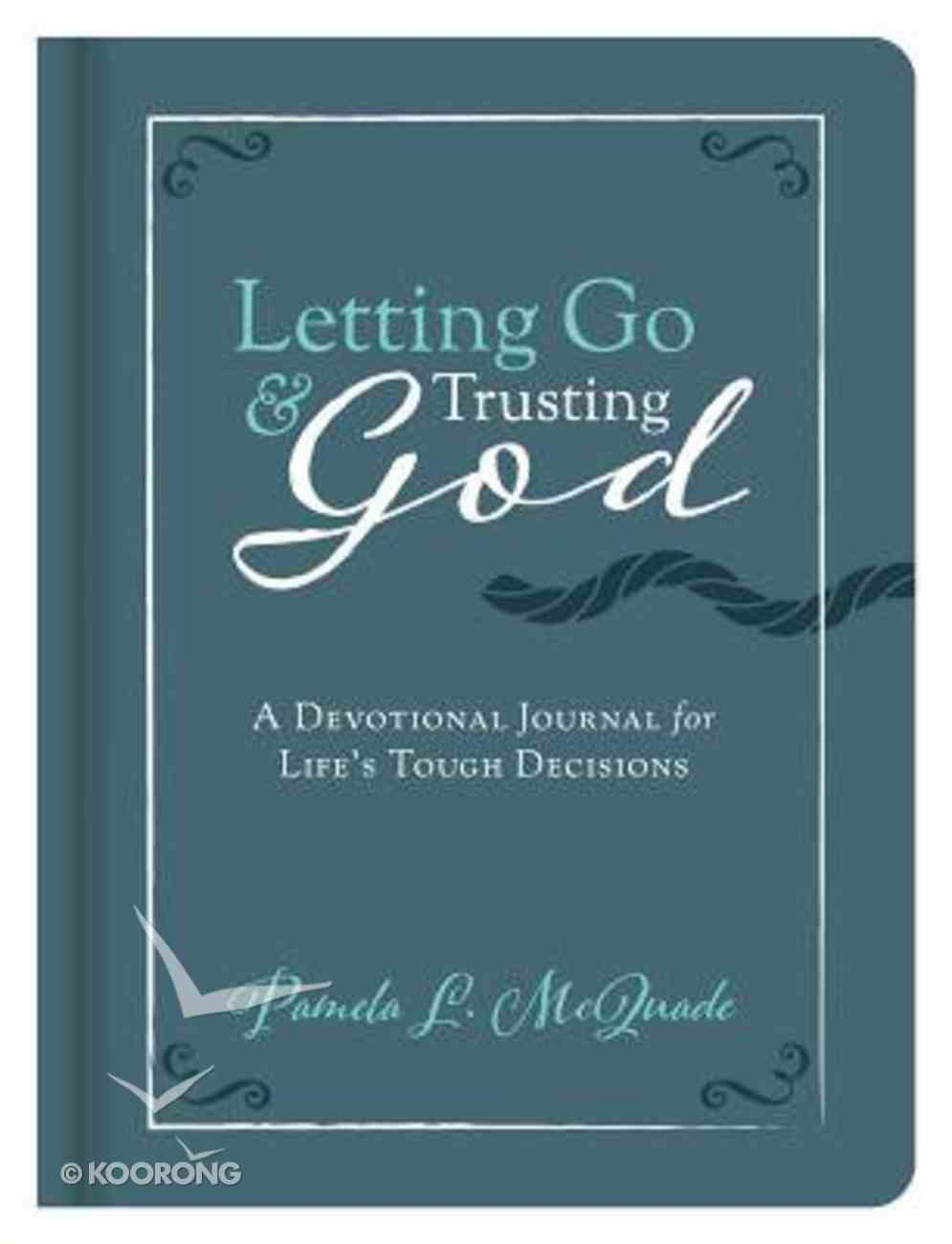 Letting Go and Trusting God: A Devotional Journal For Life's Tough Decisions Hardback