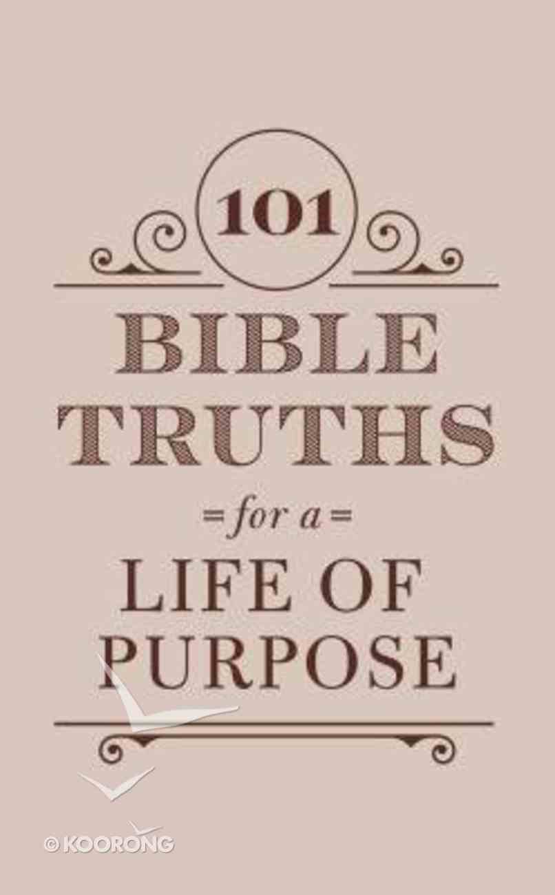 101 Bible Truths For a Life of Purpose: Inspiring Devotions, Bible Promises, and Prayers Paperback