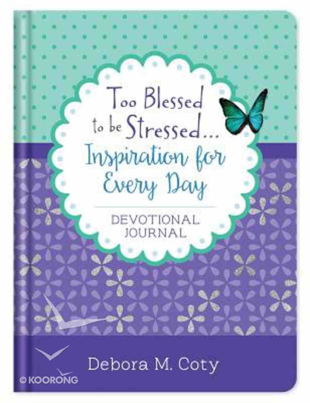 Too Blessed to Be Stressed. . .Inspiration For Every Day Journal Hardback