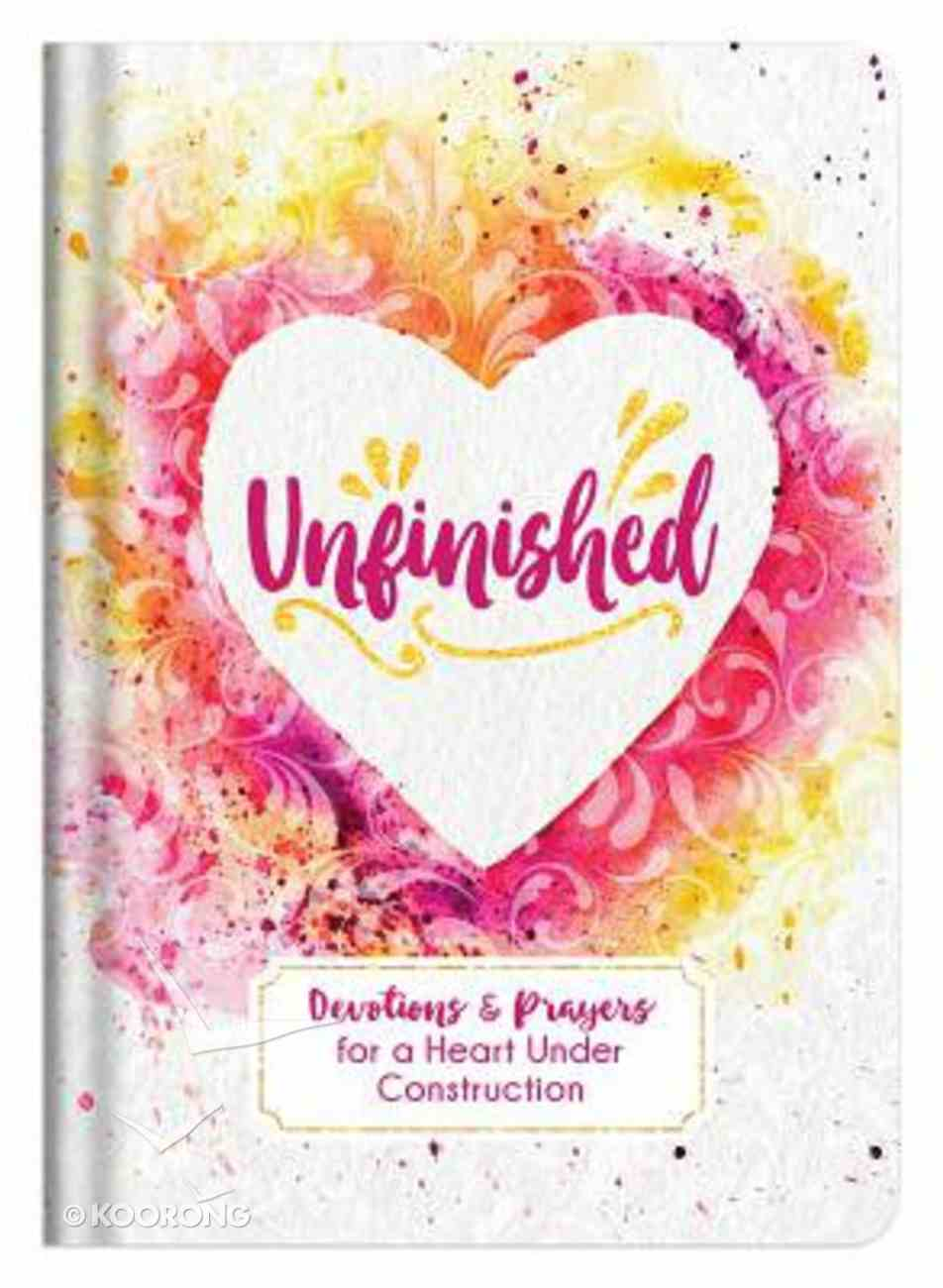 Unfinished: Devotions and Prayers For a Heart Under Construction Hardback