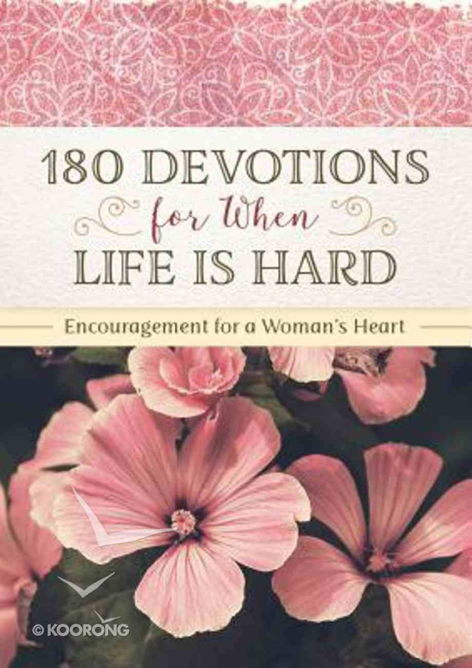180 Devotions For When Life is Hard: Encouragement For a Woman's Heart Paperback