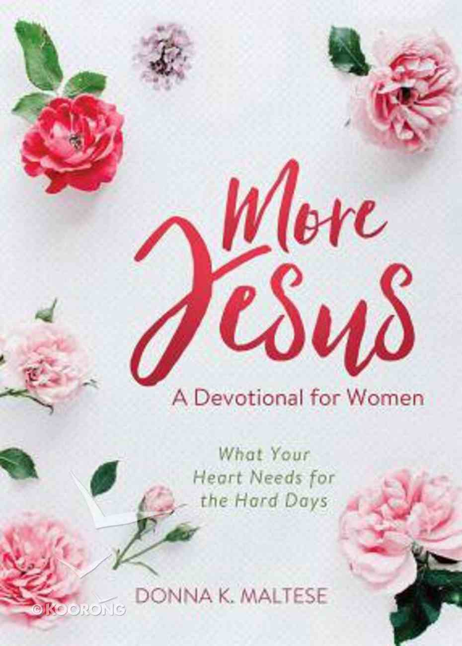 More Jesus: What Your Heart Needs For the Hard Days: A Devotional For Women Hardback