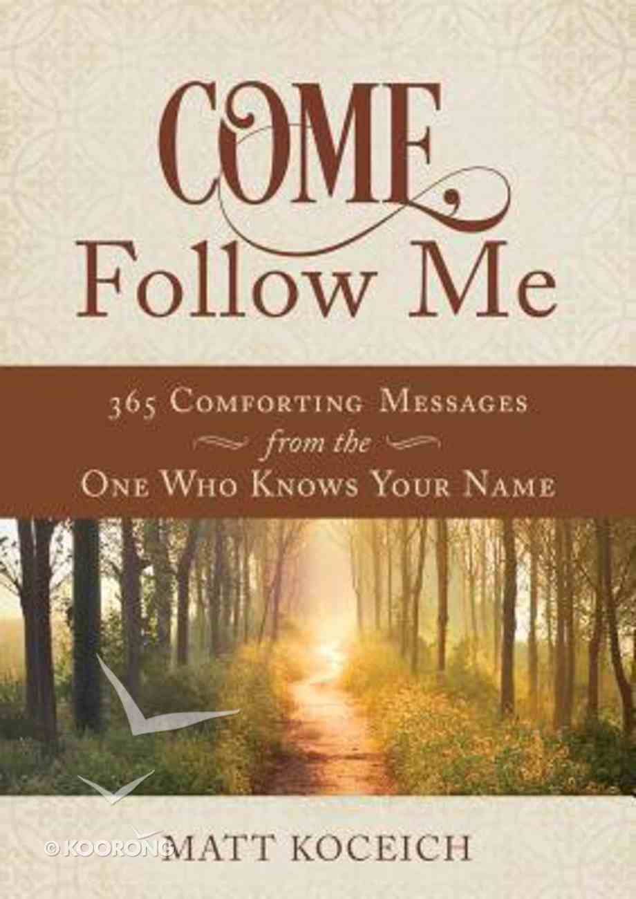 Come, Follow Me: 365 Comforting Messages From the One Who Knows Your Name Paperback
