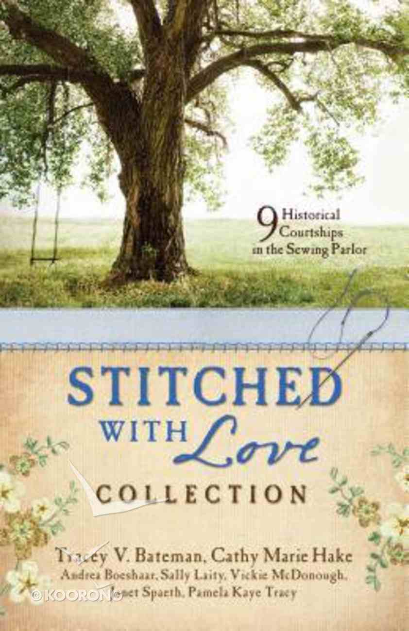 Stitched With Love Romance Collection, the - 9 Historical Courtships in the Sewing Parlor (9781634090315 Series) Paperback