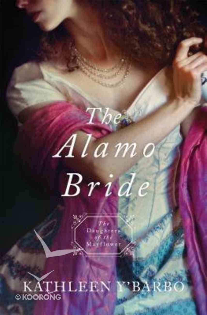 Alamo Bride, the - 1836 (#07 in Daughters Of The Mayflower Series) Paperback
