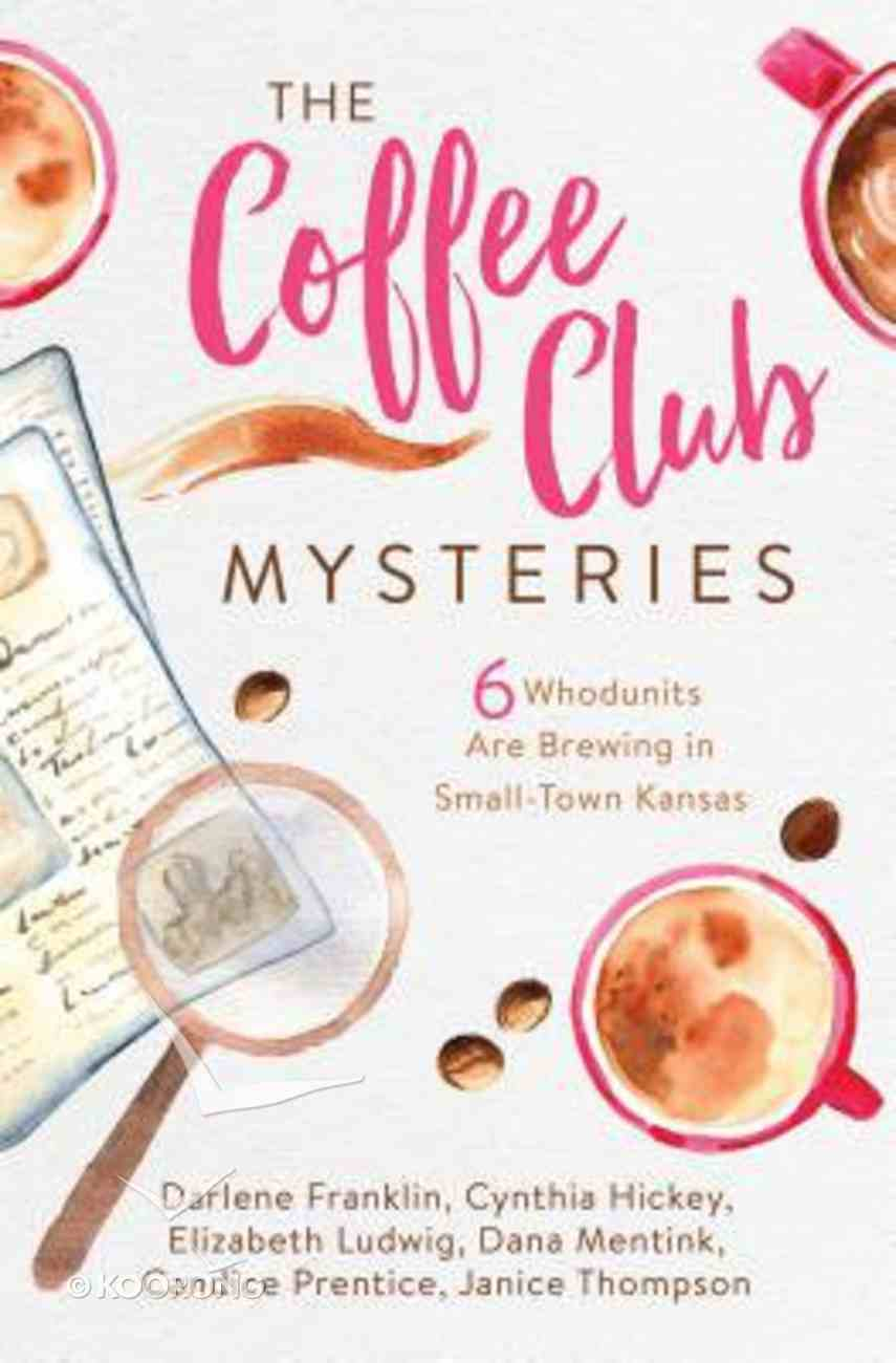 Coffee Club Mysteries, the 6in1: 6 Whodunits Are Brewing in Small-Town Kansas Paperback