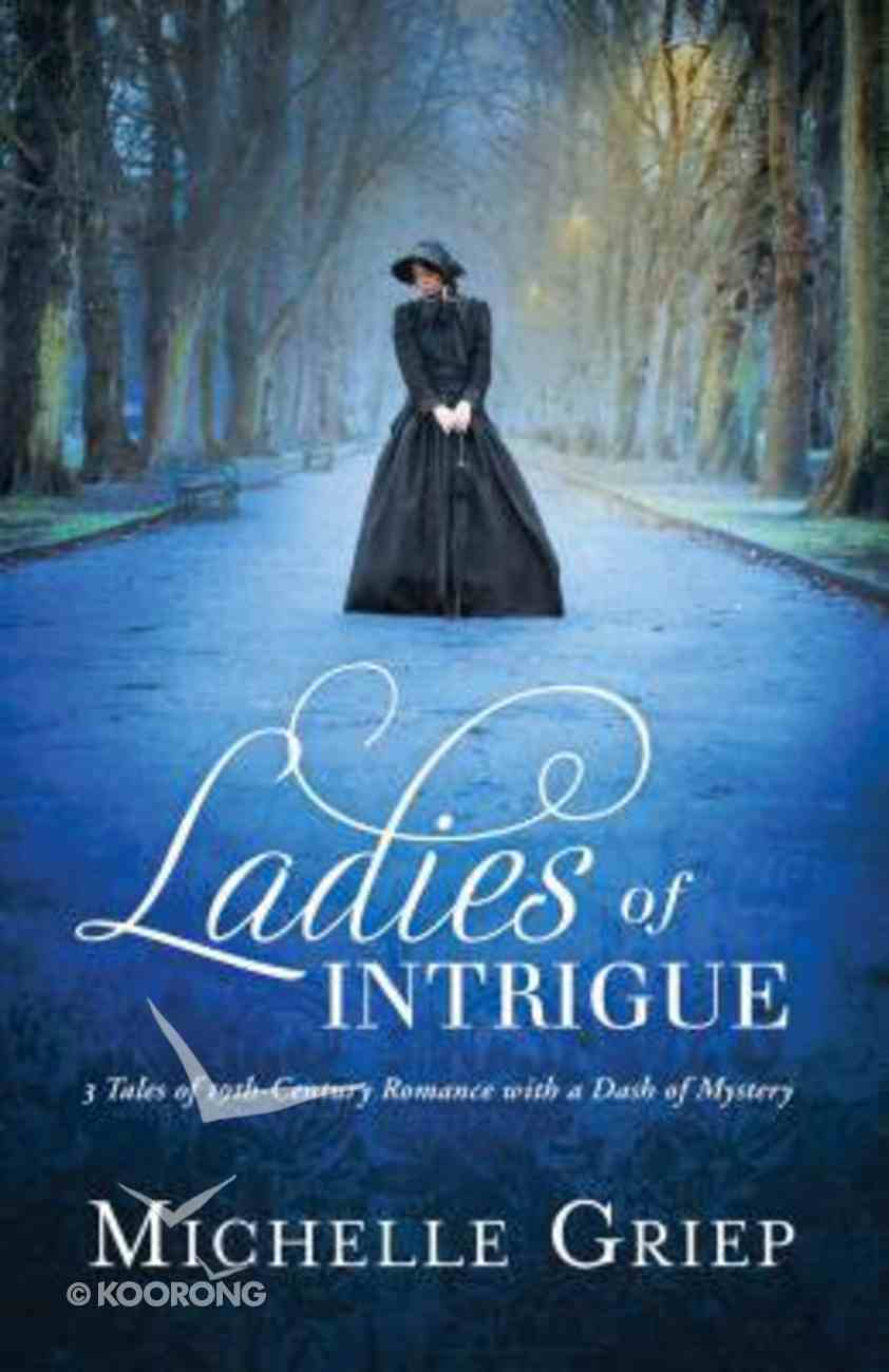 Ladies of Intrigue 3in1: A Gentleman Smuggler's Lady 1815, The; Doctor's Woman 1862, The; House of Secrets 1890 Paperback