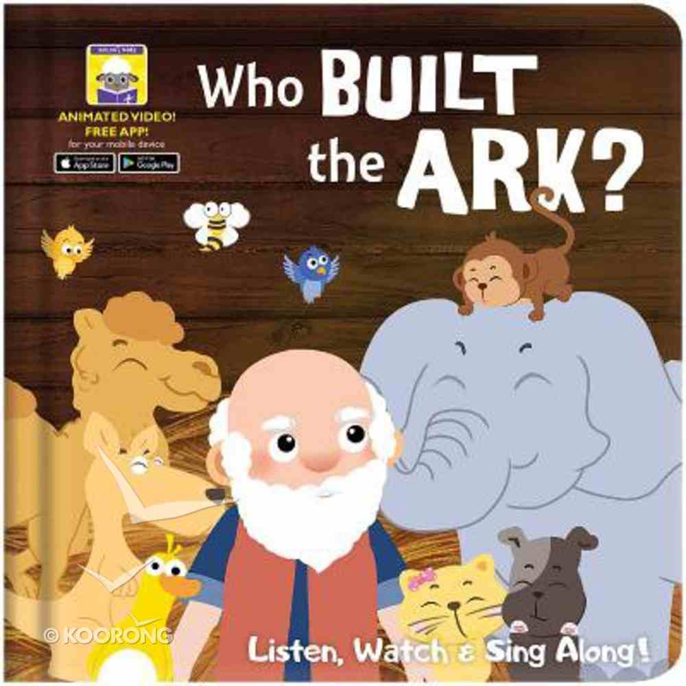 Who Built the Ark? - It's a Story, a Song and a Video All in One! (Downloadable App) (My First Video Book Series) Board Book