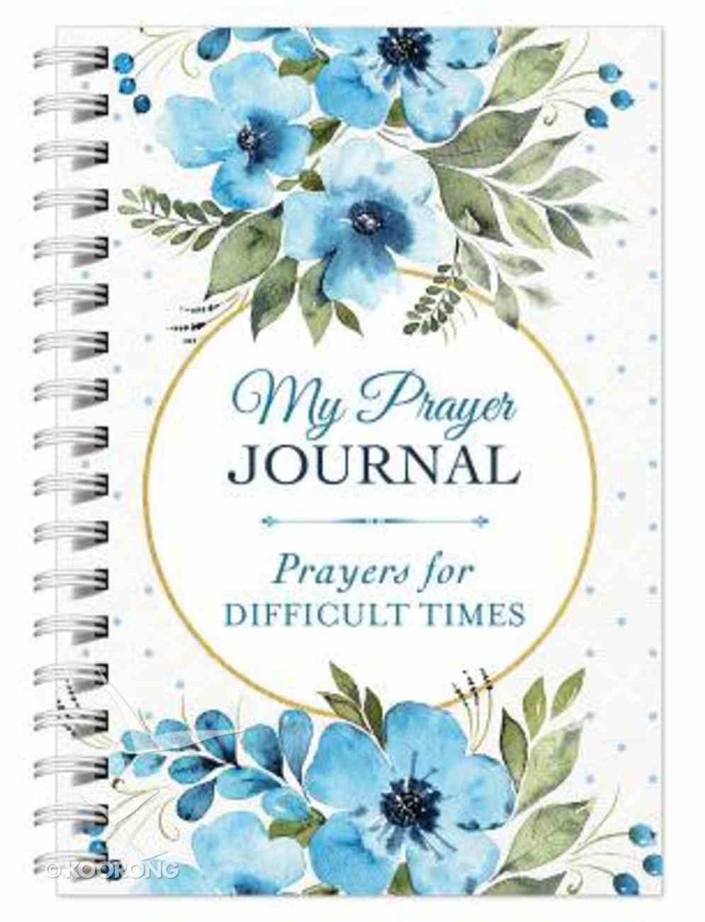 My Prayer Journal: Prayers For Difficult Times Spiral