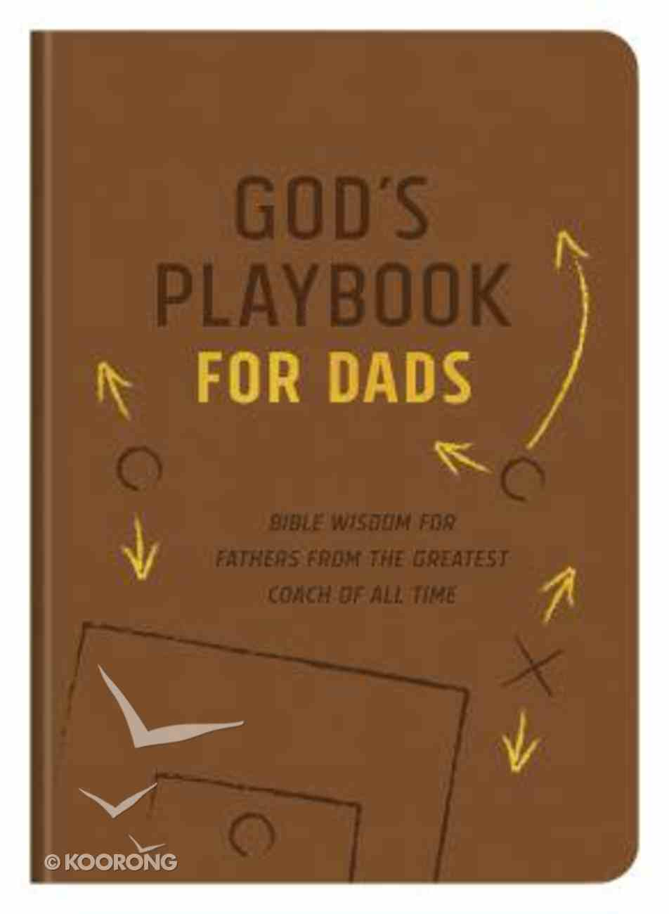 God's Playbook For Dads: Bible Wisdom For Fathers From the Greatest Coach of All Time Paperback