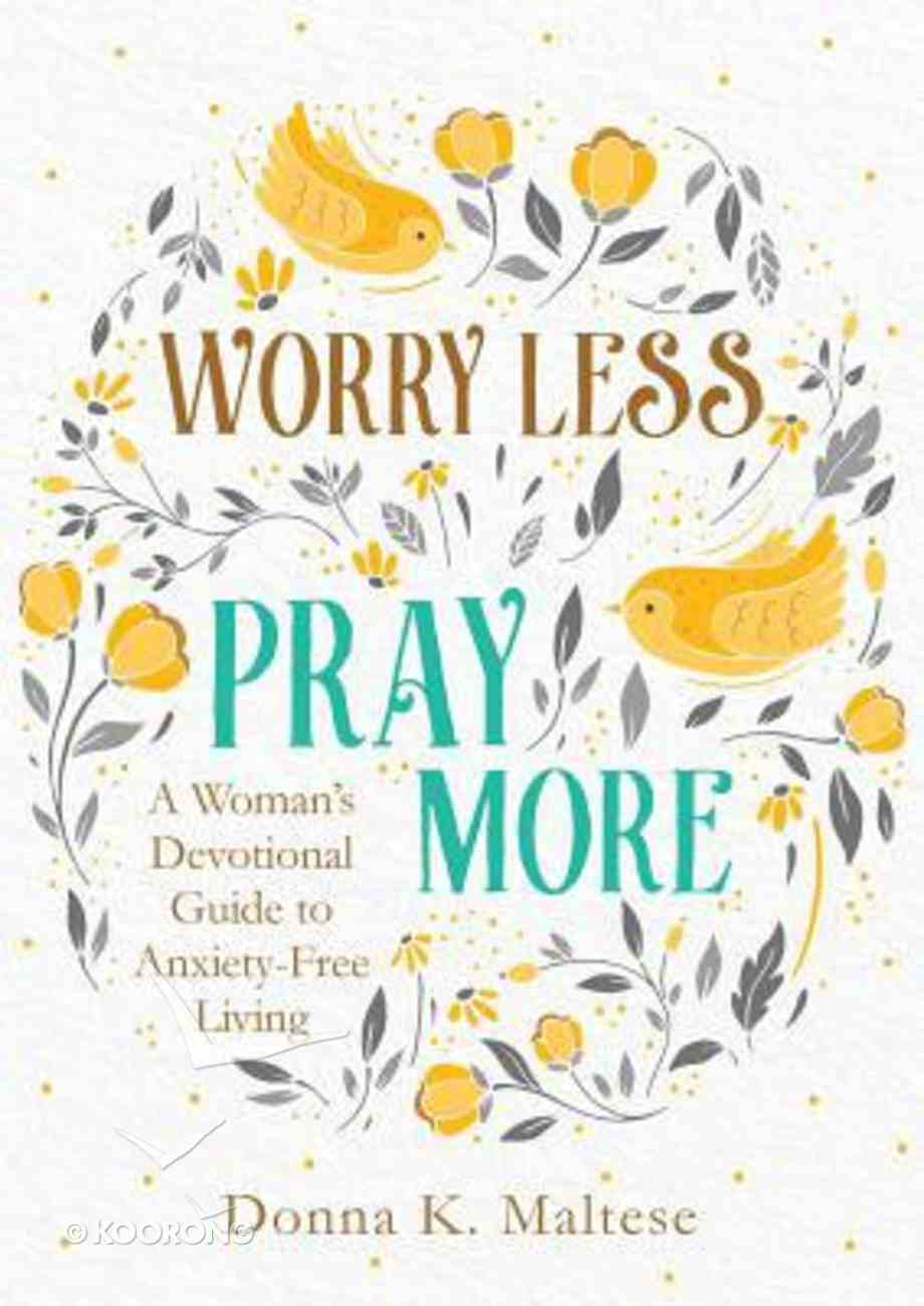 Worry Less, Pray More: A Woman's Devotional Guide to Anxiety-Free Living Paperback