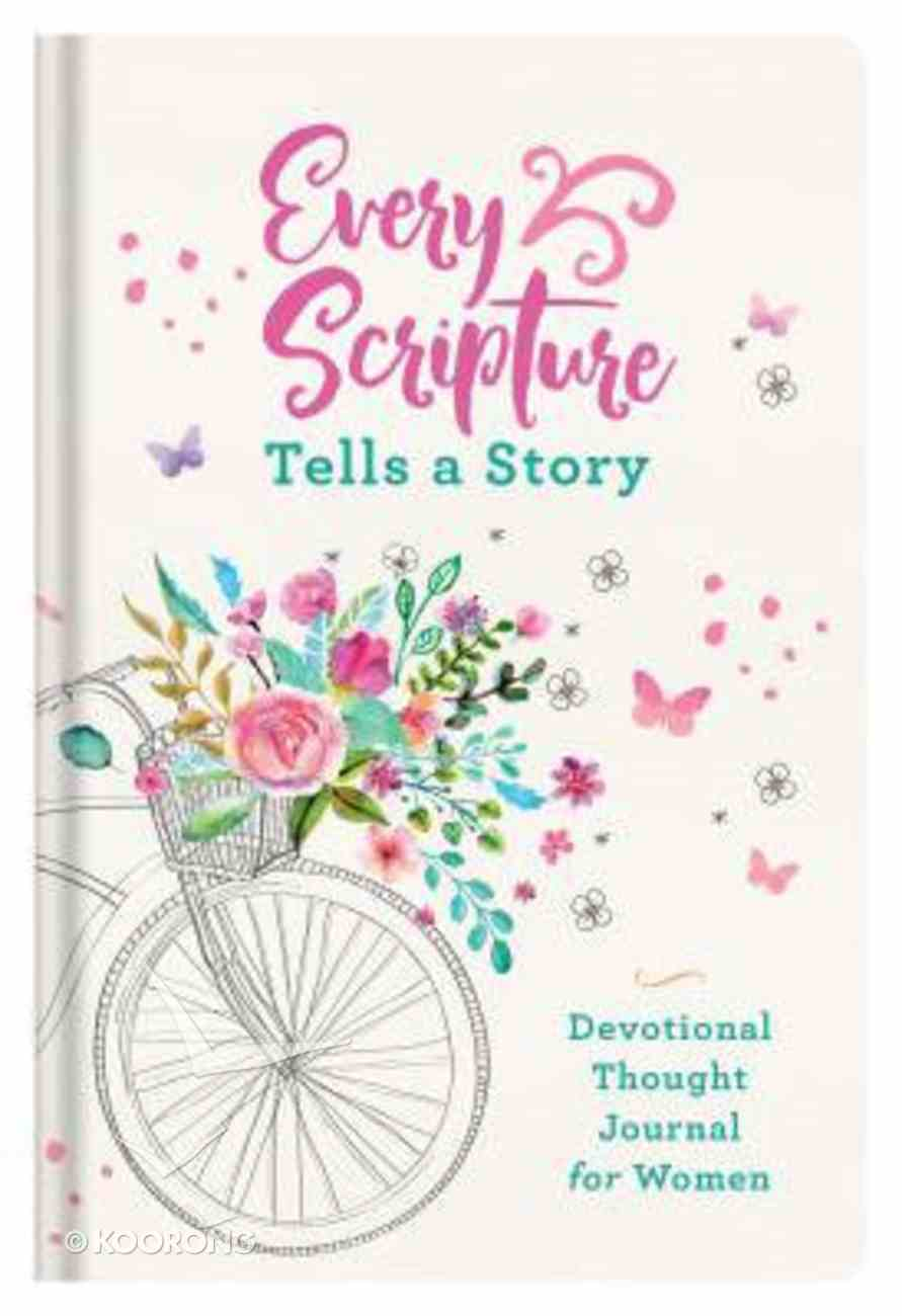Journal: Every Scripture Tells a Story Devotional Thought Journal For Women: Glimpsing God's Word in the Amazing Story of You! Hardback