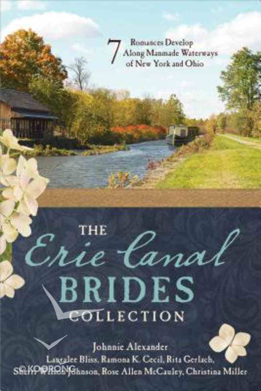 Erie Canal Brides Collection, the - 7 Romances Develop Along Manmade Waterways of New York and Ohio (7 In 1 Fiction Series) Paperback