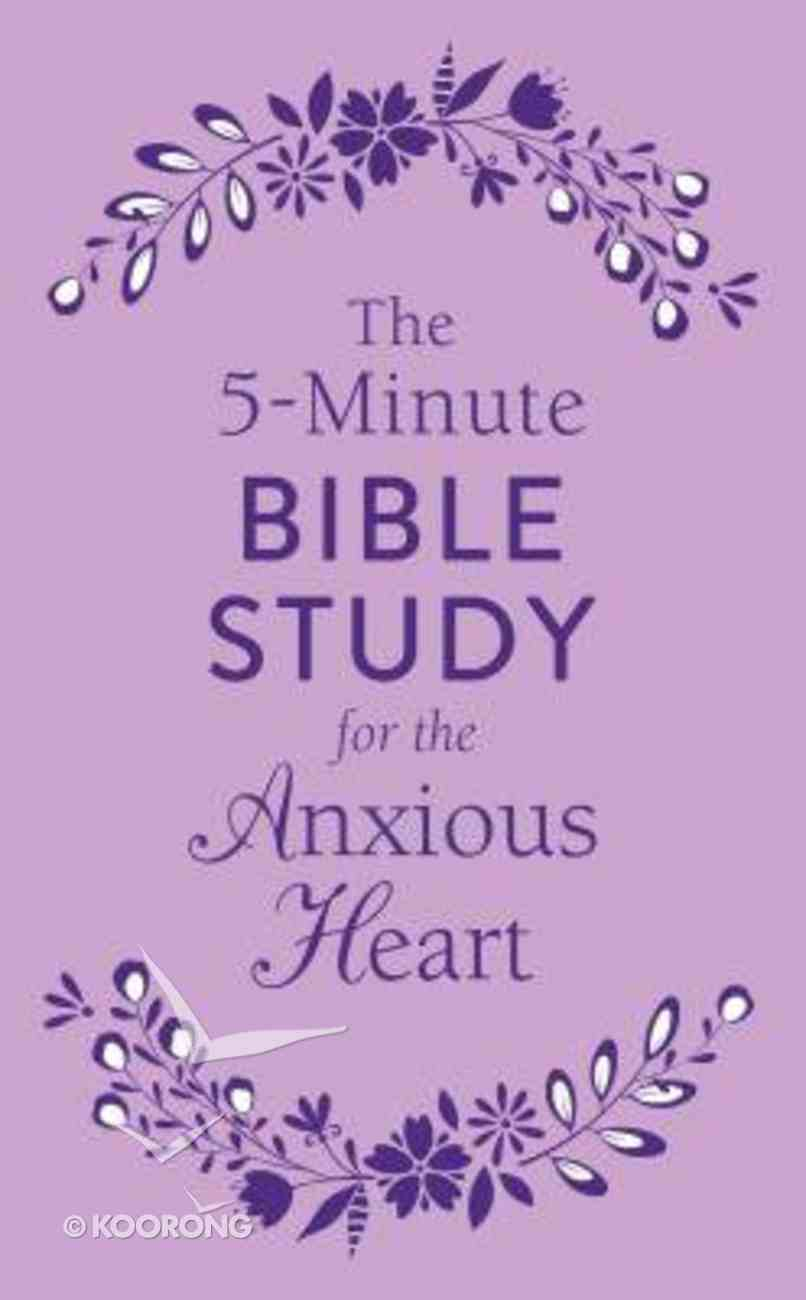 The 5-Minute Bible Study For the Anxious Heart (5-minute Bible Study Series) Paperback