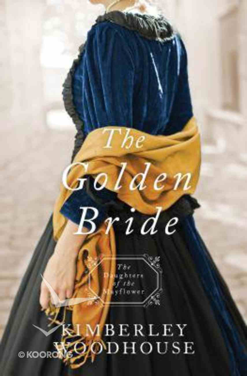 Golden Bride, the - 1849 (#08 in Daughters Of The Mayflower Series) Paperback