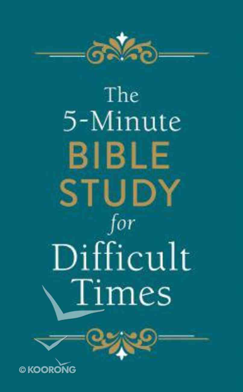 The 5-Minute Bible Study For Difficult Times (5-minute Bible Study Series) Paperback