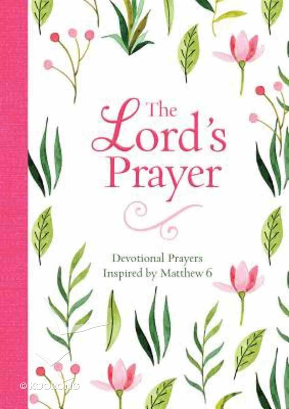 The Lord's Prayer: Devotional Prayers Inspired By Matthew 6 Paperback