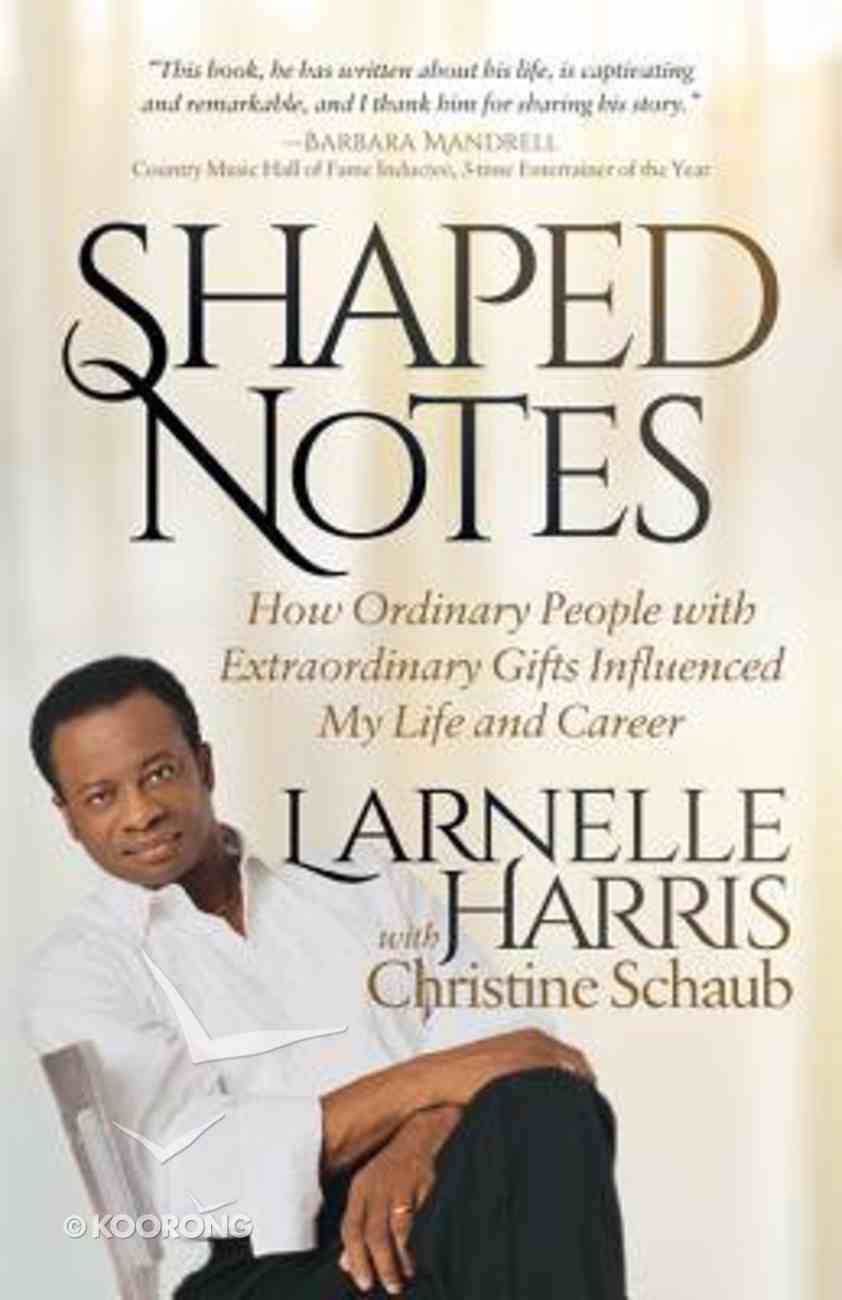 Shaped Notes: How Ordinary People With Extraordinary Gifts Influenced My Life and Career Paperback