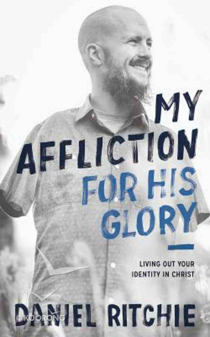 My Affliction For His Glory: Living Out Your Identity in Christ Paperback