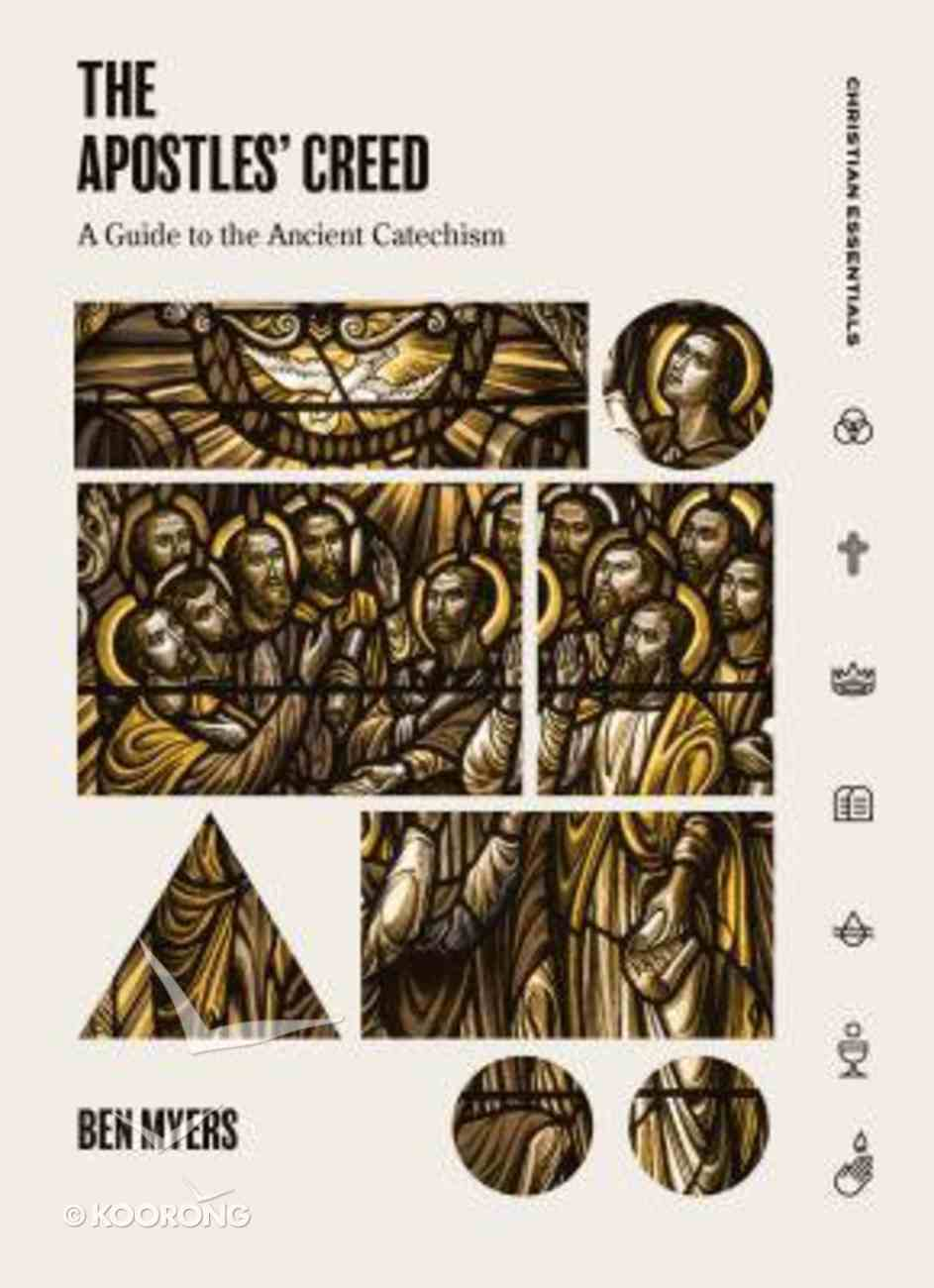 Apostles' Creed, The: A Guide to the Ancient Catechism (Christian Essentials Series) Hardback
