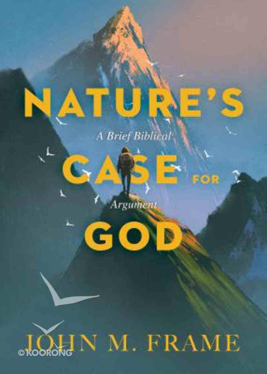 Nature's Case For God: A Brief Biblical Argument Paperback