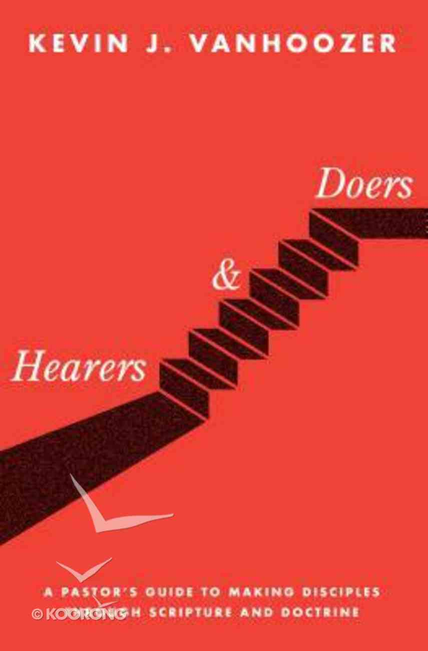 Hearers and Doers: A Pastor's Guide to Growing Disciples Through Scripture and Doctrine Paperback
