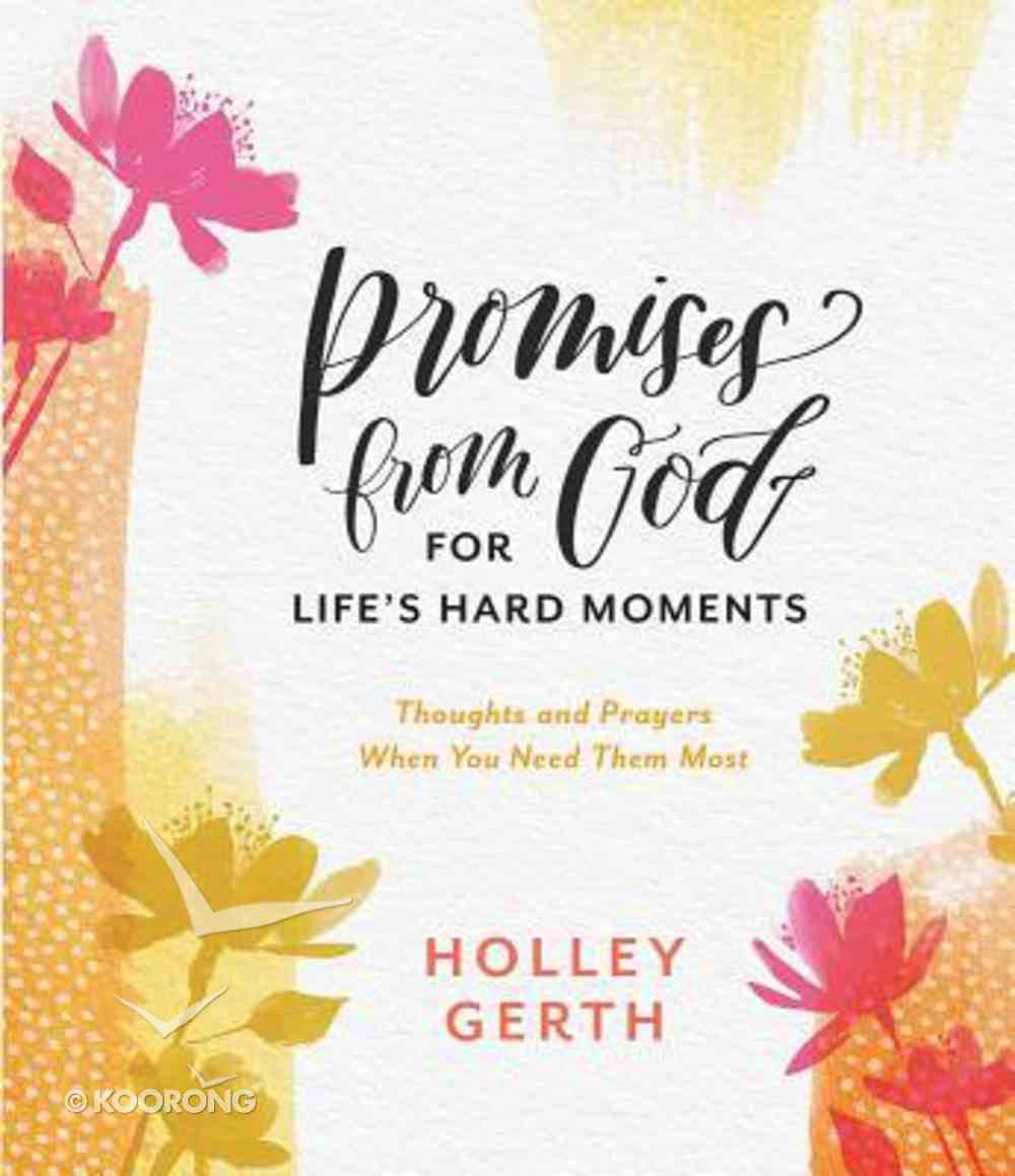 Promises From God For Life's Hard Moments: Thoughts and Prayers When You Need Them Most Hardback