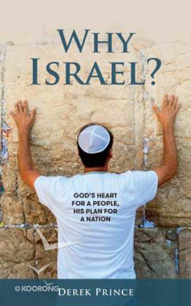 Why Israel?: God's Heart For a People, His Plan For a Nation Paperback