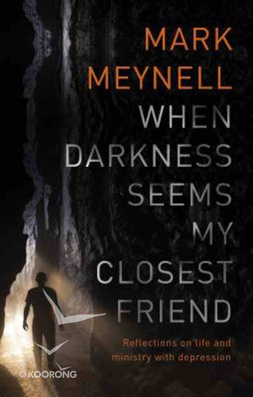When Darkness Seems My Closest Friend: Reflections on Life and Ministry With Depression Paperback