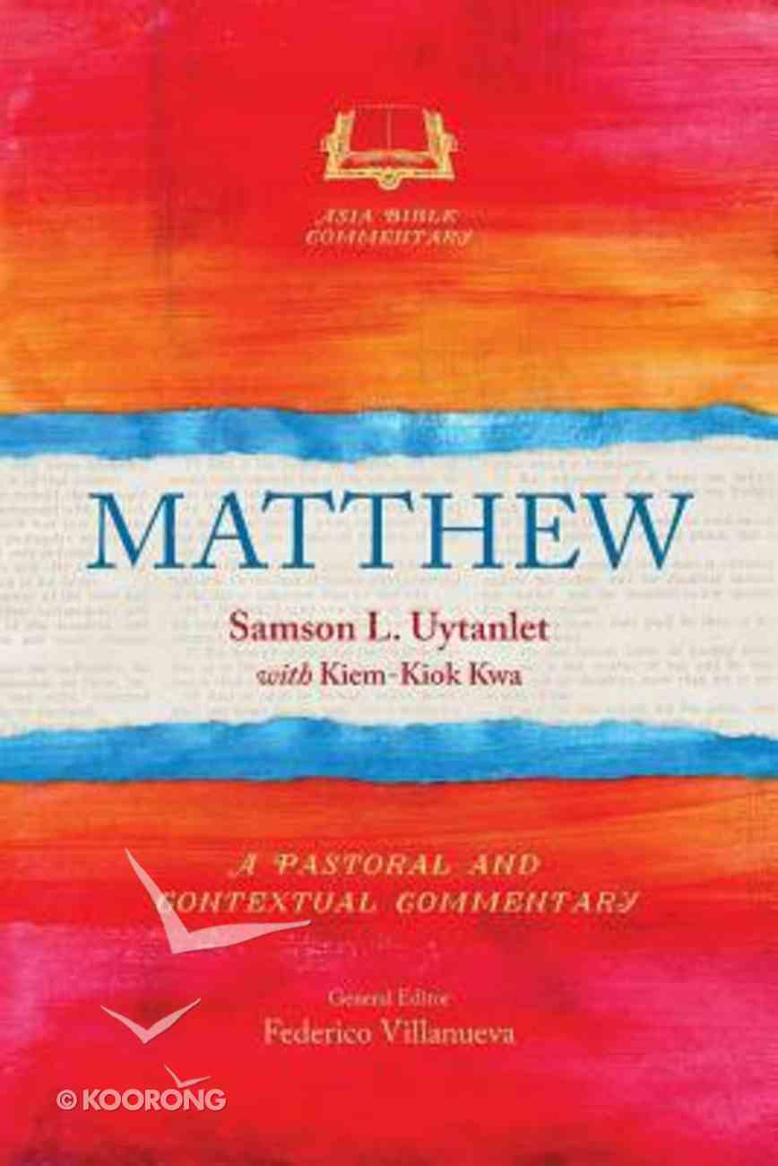 Matthew: A Pastoral and Contextual Commentary (Asia Bible Commentary Series) Paperback