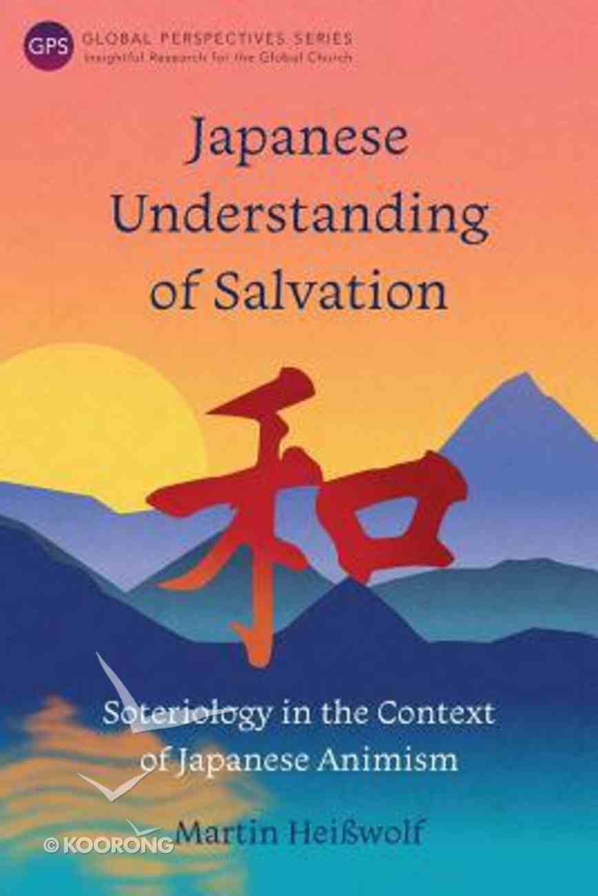Japanese Understanding of Salvation: Soteriology in the Context of Japanese Animism (Global Perspectives Series) Paperback