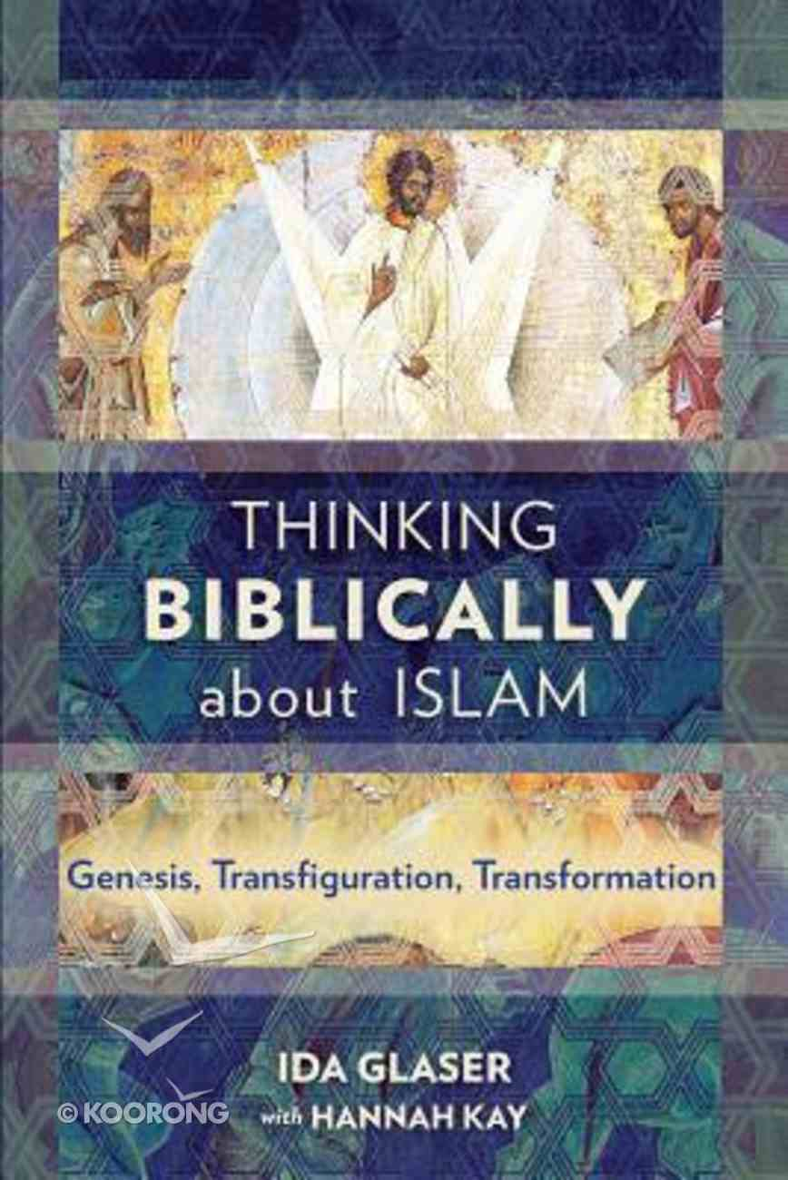 Thinking Biblically About Islam: Genesis, Transfiguration, Transformation Paperback