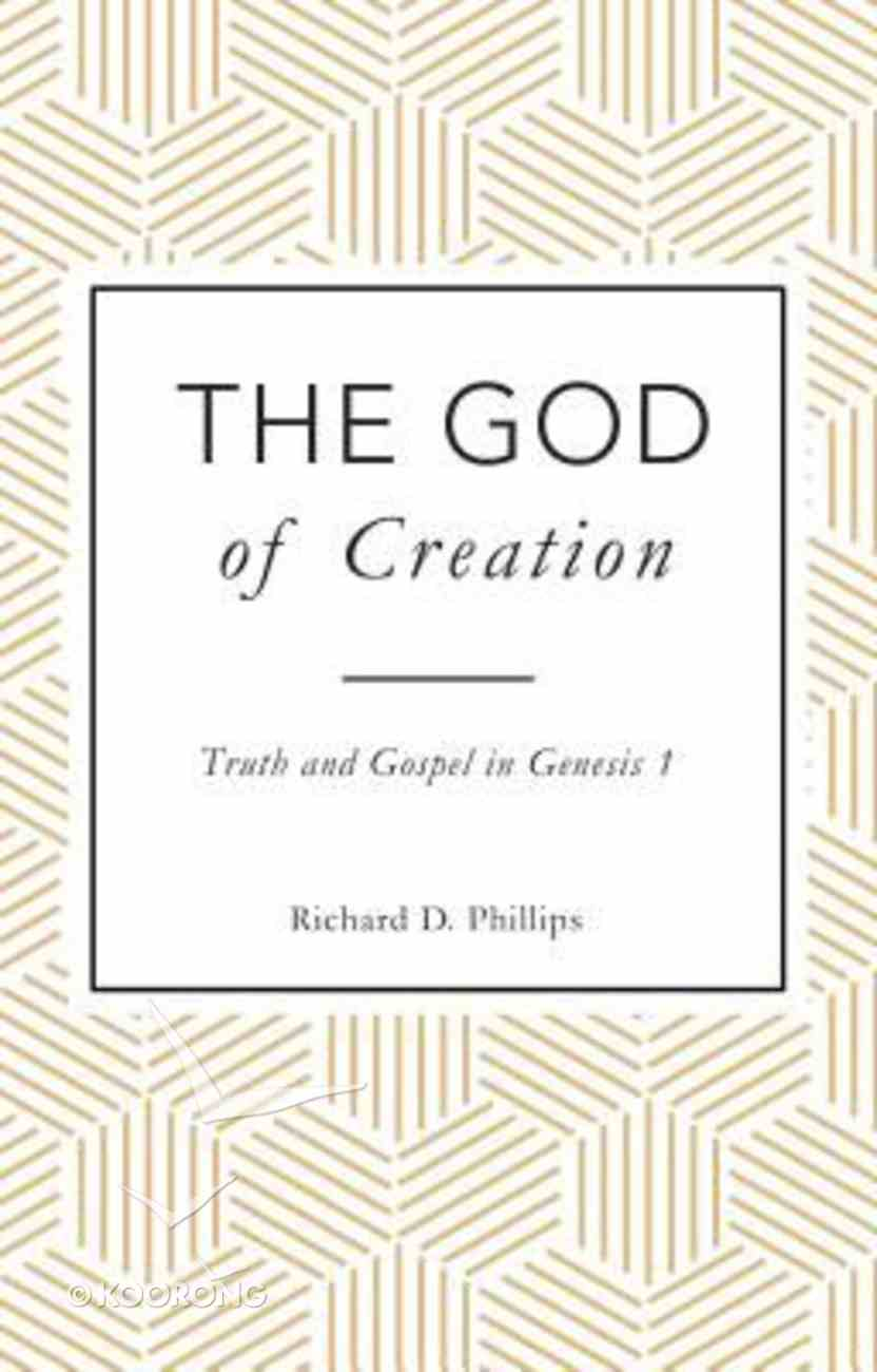 The God of Creation: Truth and Gospel in Genesis 1 Paperback