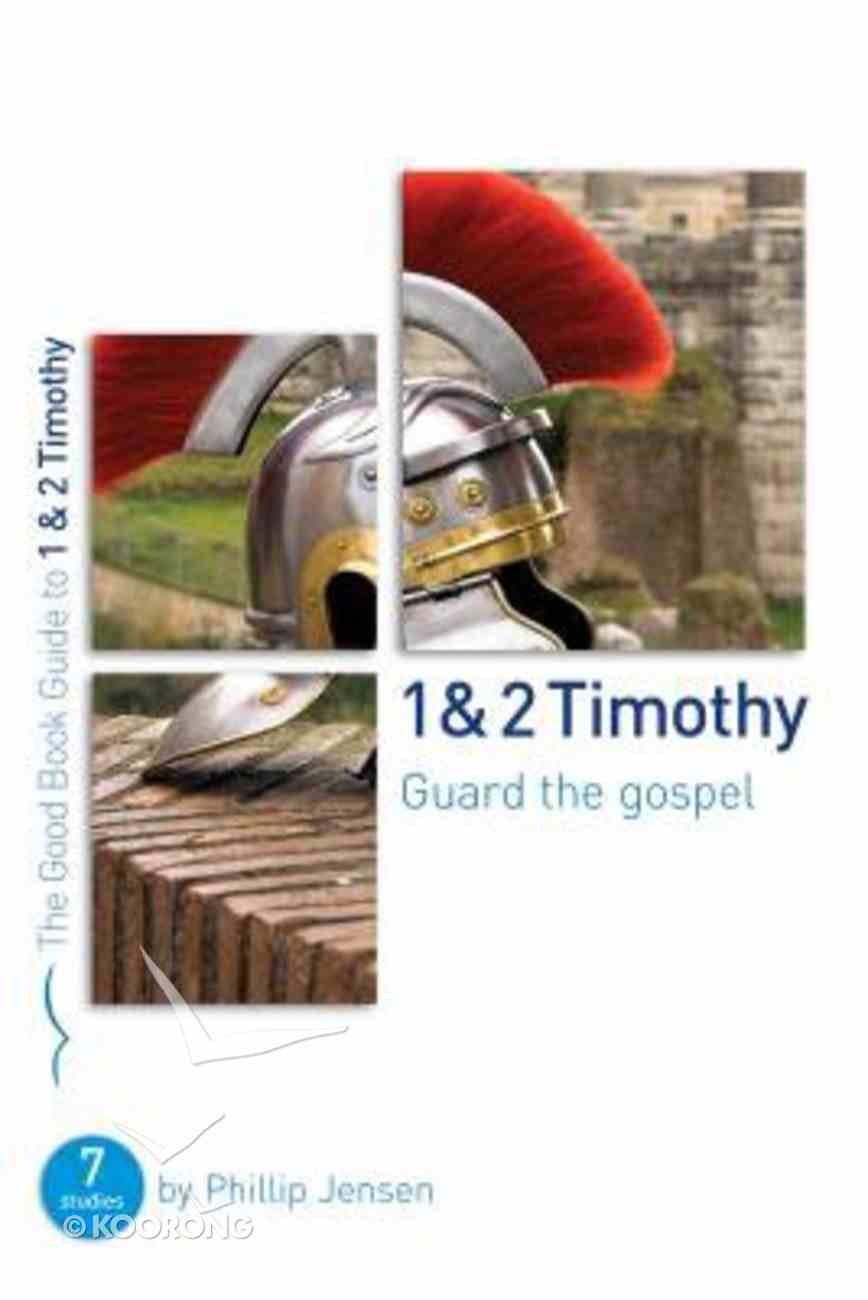 1 & 2 Timothy: Guard the Gospel (7 Studies) (The Good Book Guides Series) Paperback