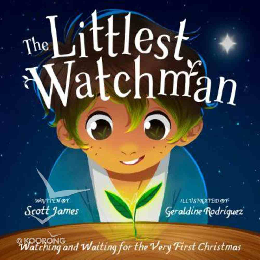 The Littlest Watchman: Watching and Waiting For the Very First Christmas Hardback