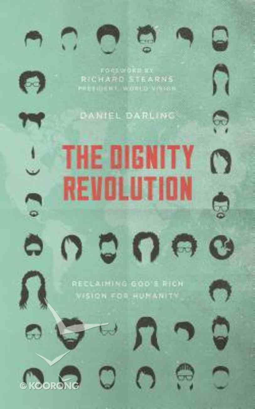 The Dignity Revolution: Reclaiming God's Rich Vision For Humanity Paperback
