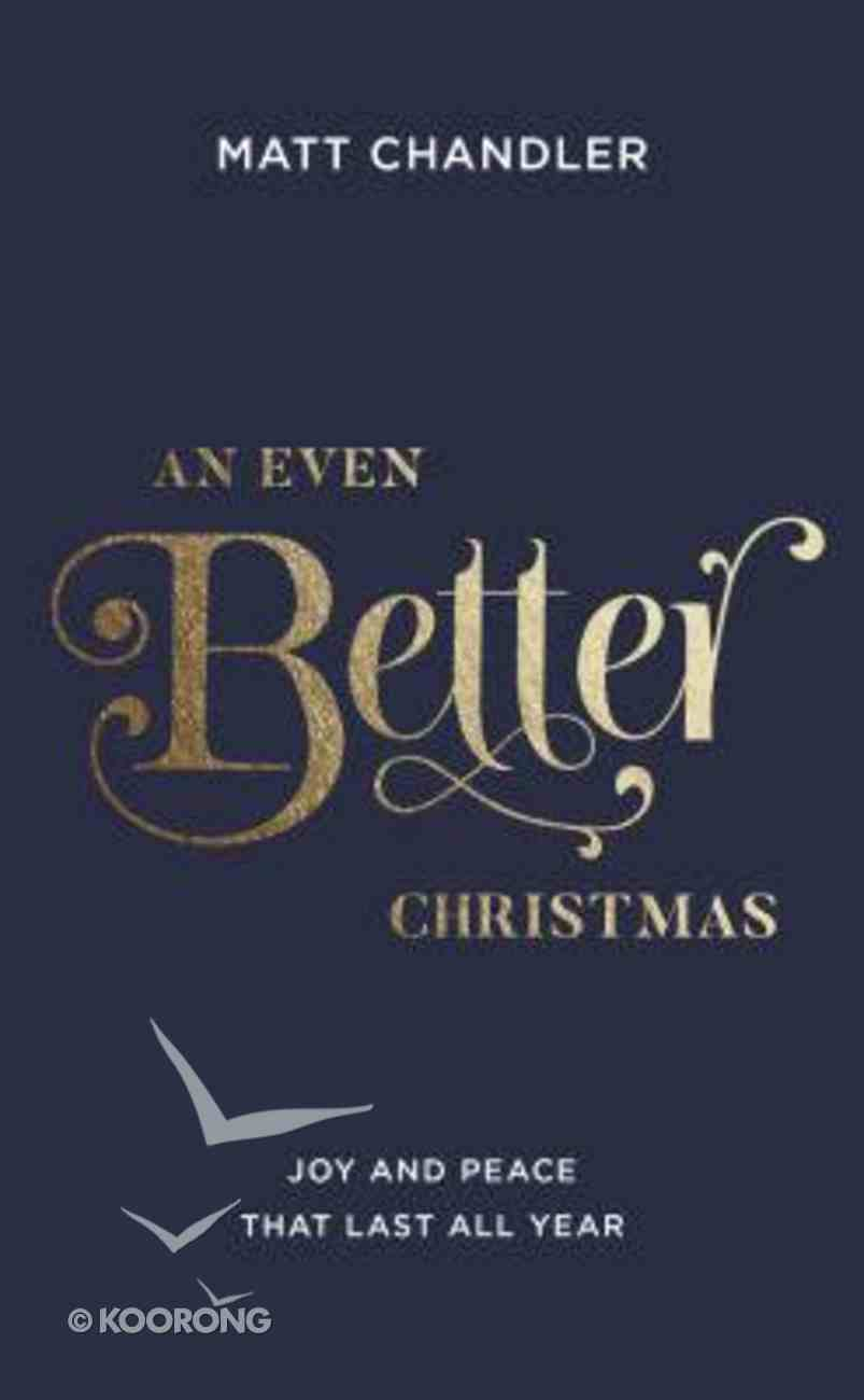 An Even Better Christmas: Joy and Peace That Last All Year Paperback