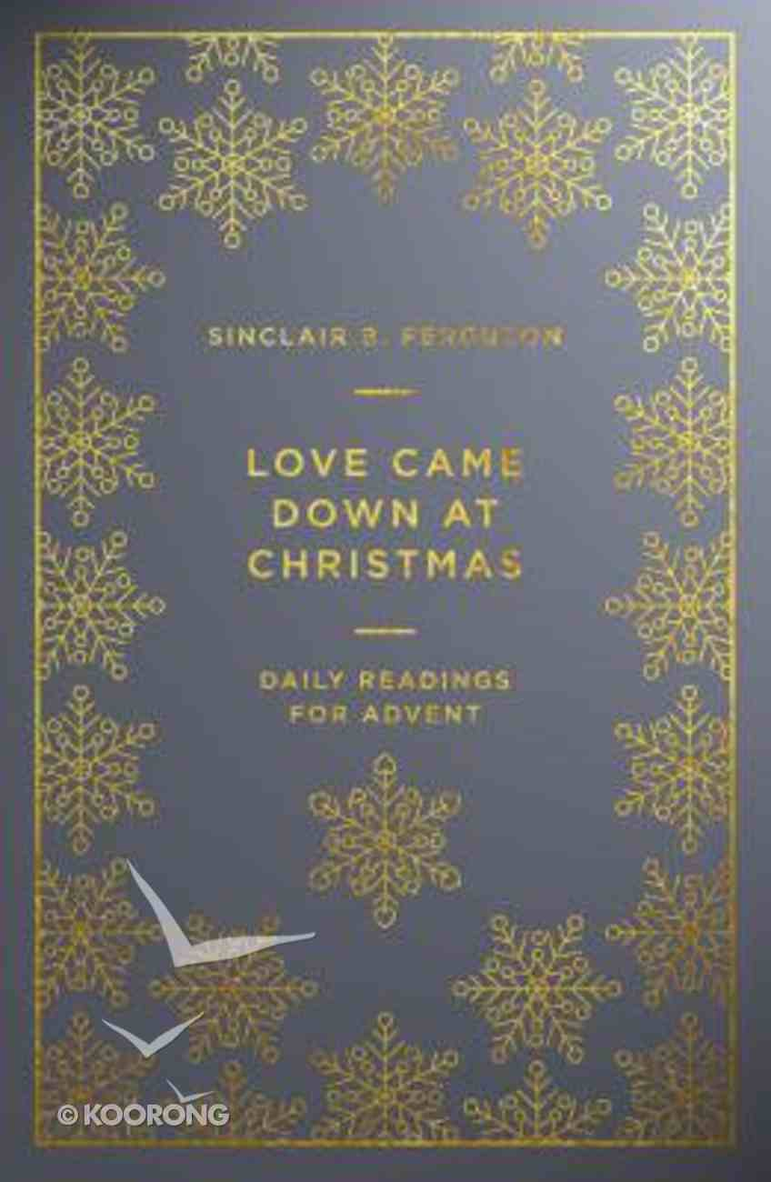 Love Came Down At Christmas: Daily Readings For Advent Paperback