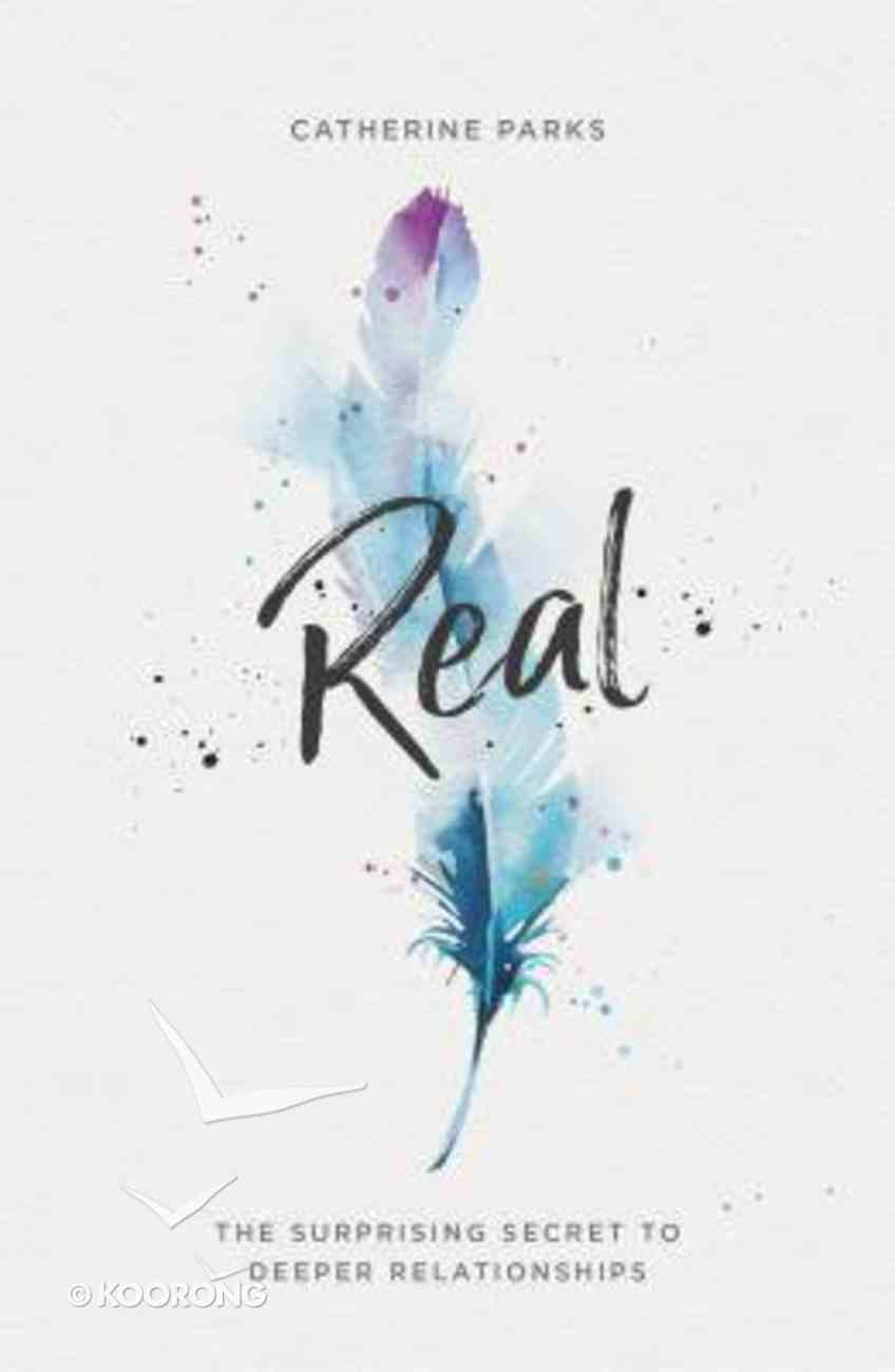 Real: The Surprising Secret to Deeper Relationships Paperback