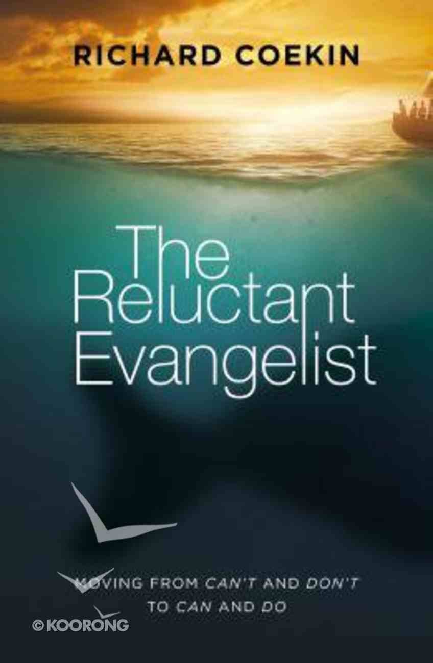 The Reluctant Evangelist: Moving From Can't and Don't to Can and Do Paperback