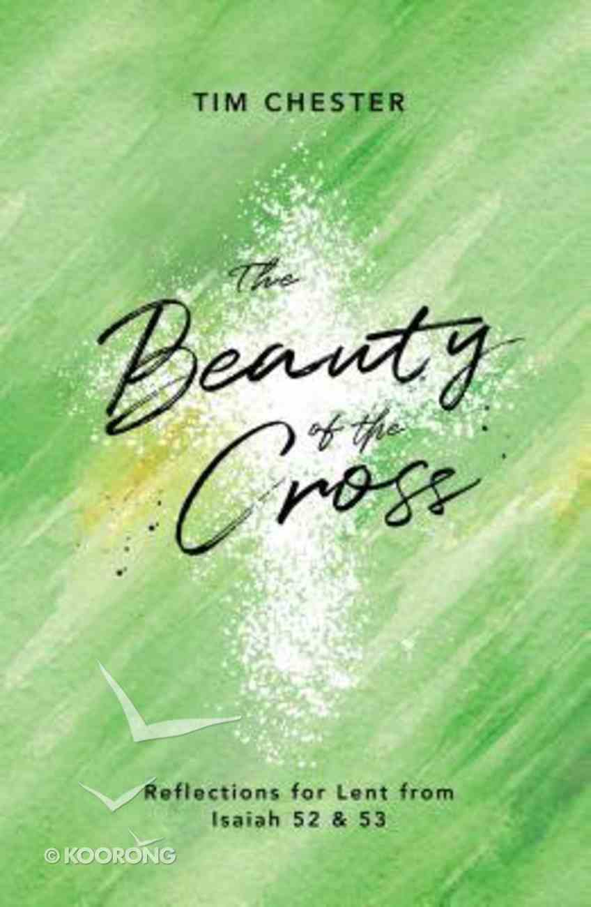 The Beauty of the Cross: Reflections For Lent From Isaiah 52 & 53 Paperback