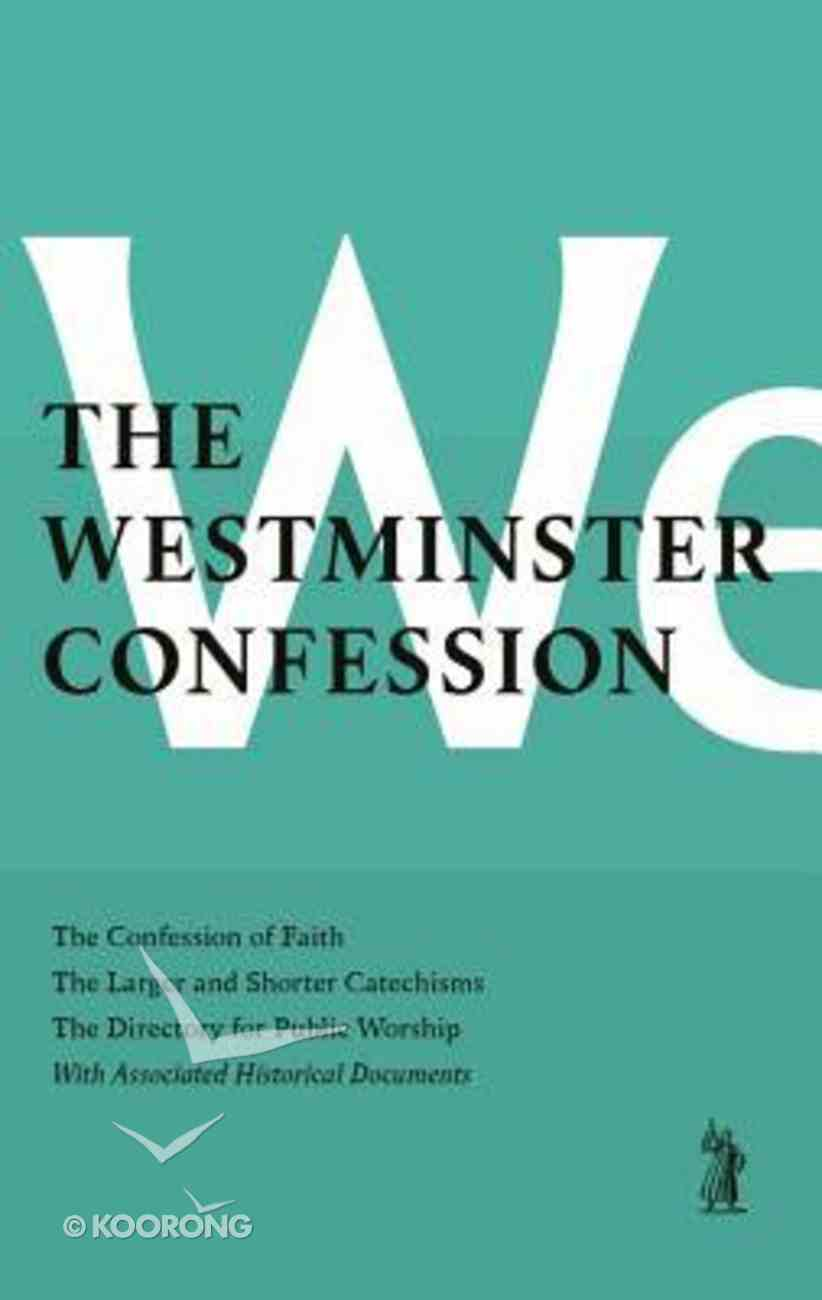 The Westminster Confession: The Confession of Faith, the Larger and Shorter Catechism, the Sum of Saving Knowledge, the Directory For Public Worship, and Other Associated Documents Hardback