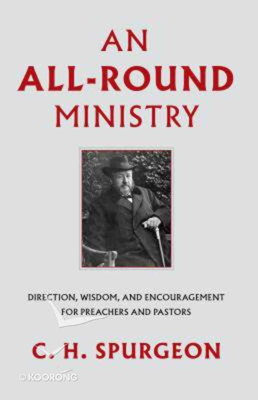 An All-Round Ministry: Direction, Wisdom, and Encouragement For Preachers and Pastors Hardback