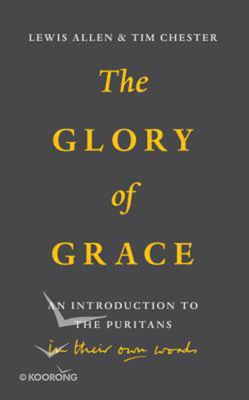 The Glory of Grace: Introduction to the Puritans in Their Own Words Paperback