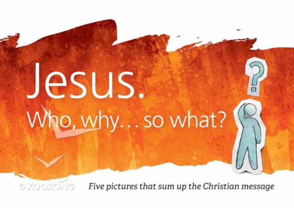 Jesus: Who, Why...So What? Booklet