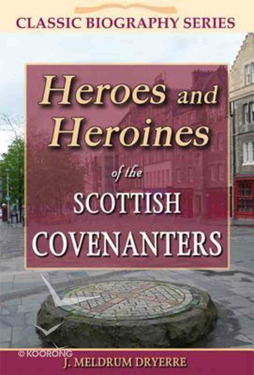 Heroes and Heroines of the Scottish Covenanters (Classic Biography Series) Paperback