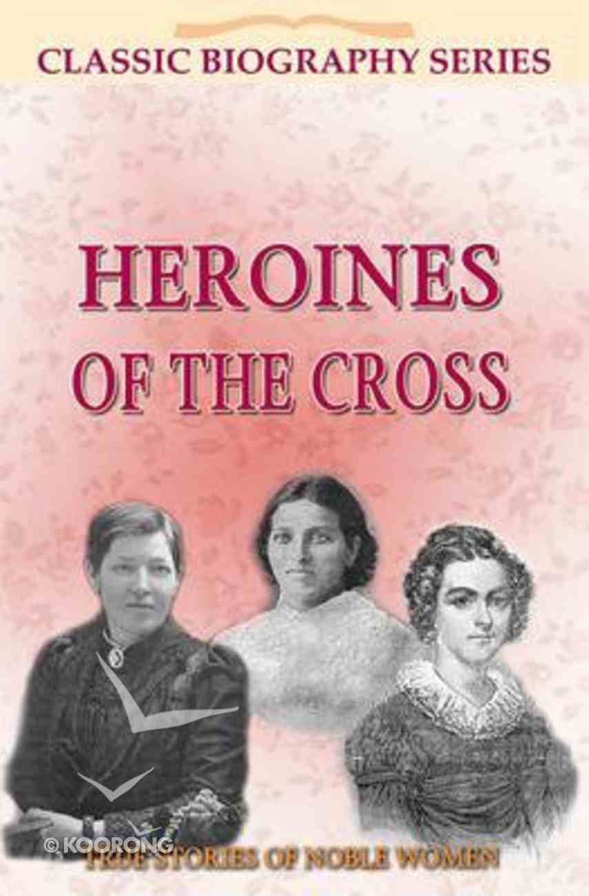 Heroines of the Cross (Classic Biography Series) Paperback