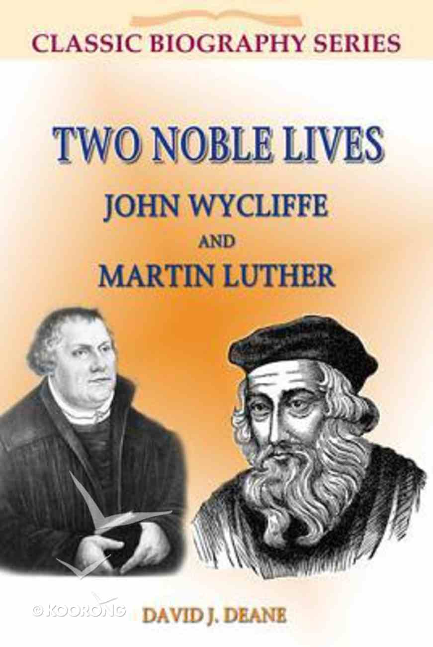 Two Noble Lives: John Wycliffe and Martin Luther (Classic Biography Series) Paperback