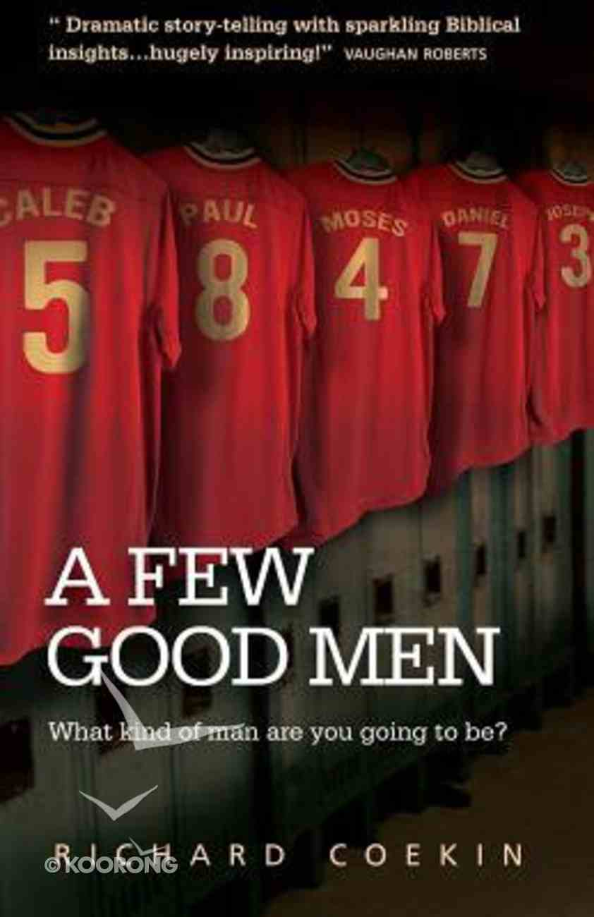 A Few Good Men: What Kind of Man Will You Be? Paperback